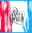 paris hand lettering inscription on brush stroke vector image vector image