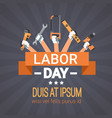labor day hands holding tools repair and vector image vector image