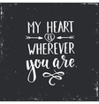 My Heart is Wherever you are vector image vector image