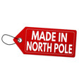 made in north pole label or price tag vector image vector image