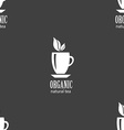 Organic natural tea sign Seamless pattern on a vector image