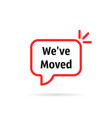 red speech bubble with we ve moved