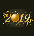 happy new year with 2019 golden shiny numbers vector image vector image