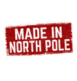 made in north pole sign or stamp vector image vector image