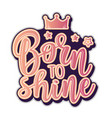 a slogan born to shine vector image