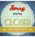 Vintage sign - We Are Closed vector image vector image