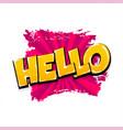 comic text pop art grunge brush hello hi hey vector image vector image