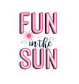 fun in sun print design with slogan vector image