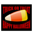 trick or treat happy halloween candy corn sweets vector image vector image