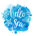 hand drawn quote - hello sea vector image vector image