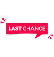 last chance speech bubble label modern web banner vector image vector image