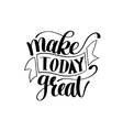Make Today Great Text Phrase Image vector image vector image