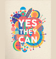 yes they can positive art motivation quote poster vector image vector image