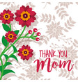 beauty flowers branch thanks mom card floral vector image