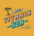 font i need vitamin sea vector image vector image