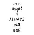 my angel is always with metrend calligraphy vector image