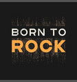 born to rock t-shirt and apparel design with vector image vector image