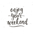 Enjoy your weekend Hand drawn typography poster vector image vector image