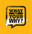 what is your why inspiring creative motivation vector image vector image