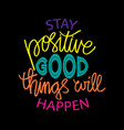 stay positive and good things will happen vector image