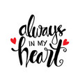 always in my heart phrase hand lettering vector image