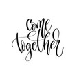 come together - hand lettering inscription text vector image vector image