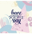 Have a nice day hand lettering phrase on abstract vector image vector image