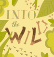 Into the wild vector image vector image