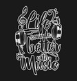 life sounds better with music vector image