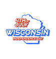 wisconsin state 4th july independence day with vector image vector image