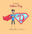 happy fathers day poster daddy super hero vector image