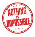 nothing is impossible sign or stamp vector image
