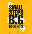 small steps big results inspiring creative vector image