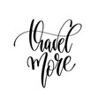 travel more - hand lettering inscription text vector image vector image