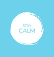 stay calm minimal poster vector image vector image
