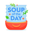 soup day concept delicious chef special vector image