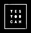 Yes You can Motivational quote on black background vector image vector image