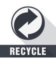 recycle symbol sign of recycled material vector image