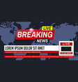 breaking news world news breaking news on world vector image vector image