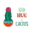 go hug a cactus vector image