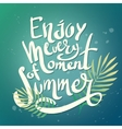 enjoy every moment of summer vector image vector image