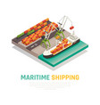 maritime shipping isometric composition vector image vector image