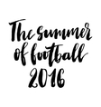 The summer of football 2016 print vector image vector image