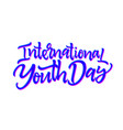 international youth day - hand drawn brush vector image vector image