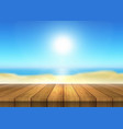 wooden table looking out to defocussed beach vector image vector image