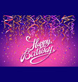 happy birthday card template confetti holiday vector image vector image