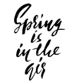 Hand lettered inspirational quote Spring is in vector image vector image
