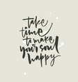 take time to make your soul happy lettering vector image