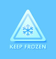 keep frozen triangular sign with snowflake placed vector image vector image