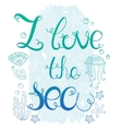 hand drawn quote - i love sea vector image vector image